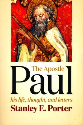 The Apostle Paul: His Life, Thought, and Letters  -     By: Stanley E. Porter