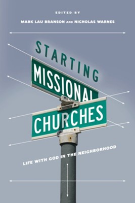 Starting Missional Churches: Life with God in the  Neighborhood  -     Edited By: Mark Lou Branson, Nicholas Warnes
