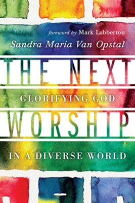 The Next Worship: Glorifying God in a Diverse World  -     By: Sandra Maria Van Opstal