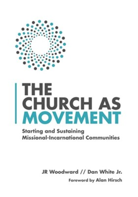 The Church As Movement: Starting and Sustaining Missional-Incarnational Communities  -     By: J.R. Woodward, Dan White Jr.