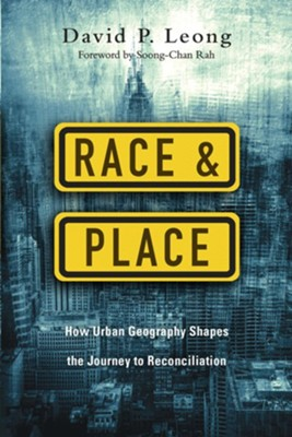 Race & Place: How Urban Geography Shapes the Journey to Reconciliation  -     By: David P. Leong