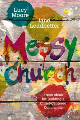 Messy Church  -     By: Lucy Moore, Jane Leadbetter