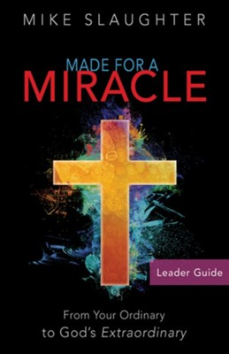 Made for a Miracle: From Your Ordinary to God's Extraordinary - Leader Guide  -     By: Mike Slaughter