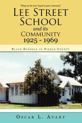 Lee Street School and Its Community 1925 - 1969: Black Schools in Pierce County - eBook  -     By: Oscar L. Avant
