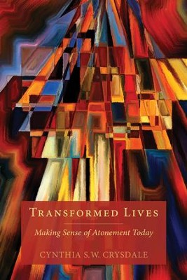 Transformed Lives: Making Sense of Atonement Today - eBook  -     By: Cynthia S.W. Crysdale