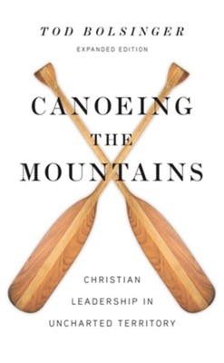 Canoeing the Mountains: Christian Leadership in Uncharted Territory  -     By: Tod Bolsinger