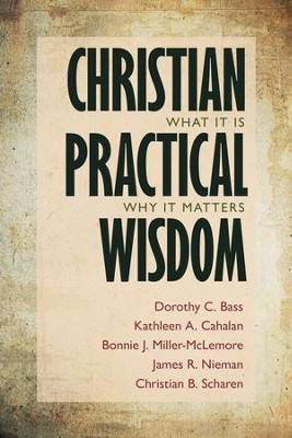 Christian Practical Wisdom: What It Is, Why It Matters - eBook  -     By: Dorothy C. Bass, Kathleen A. Cahalan, Bonnie J. Miller-McLemore