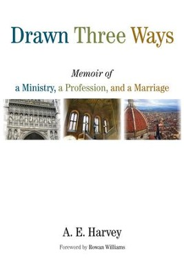 Drawn Three Ways: Memoir of a Ministry, a Profession, and a Marriage - eBook  -     By: A.E. Harvey, Rowan Williams