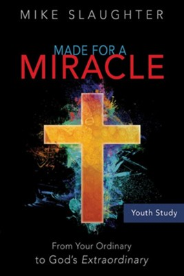 Made for a Miracle: From Your Ordinary to God's Extraordinary - Youth Study Book  -     By: Mike Slaughter, Josh Tinley