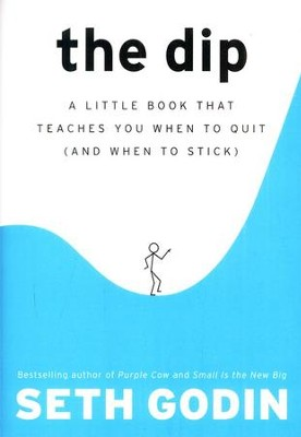 The Dip: A Little Book That Teaches You When to Quit (and When to Stick)  -     By: Seth Godin, Hugh MacLeod