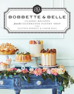 Bobbette & Belle: Classic Recipes from the Celebrated Pastry Shop - eBook  -     By: Allyson Bobbitt, Sarah Bell