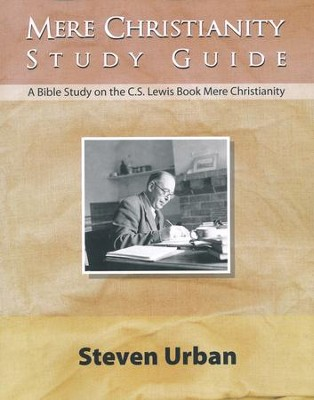 Mere Christianity Study Guide: A Bible Study on the C.S. Lewis Book Mere Christianity  -     By: Steven Urban