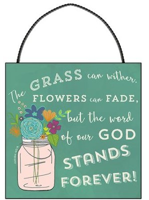 The Grass Can Wither, Flowers Can Fade Mini Plaque  -