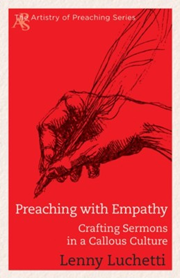 Preaching with Empathy: Crafting Sermons in a Callous Culture  -     By: Lenny Luchetti