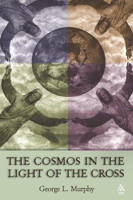 The Cosmos In The Light Of The Cross   -     By: George L. Murphy