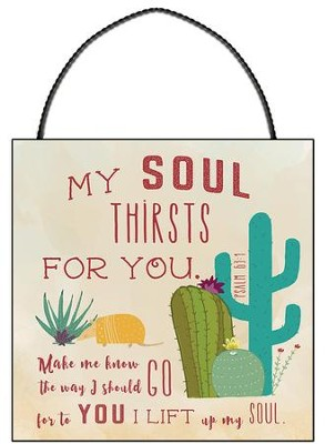 My Soul Thirsts For You, Psalm 63:1, Mini Plaque  -