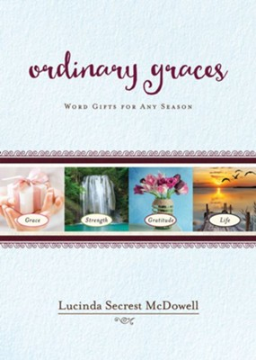 Ordinary Graces: Word Gifts for Any Season  -     By: Lucinda Secrest McDowell