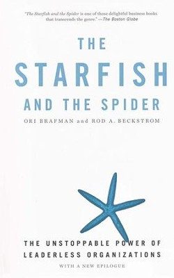The Starfish and the Spider: The Unstoppable Power of Leaderless Organizations  -     By: Ori Brafman, Rod A. Beckstrom