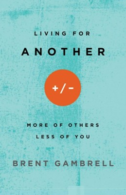 Living for Another: More of Others, Less of You  -     By: Brent Gambrell