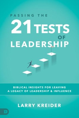 Passing the 21 Tests of Leadership: Biblical Insights for Leaving a Legacy of Leadership and Influence  -     By: Larry Kreider