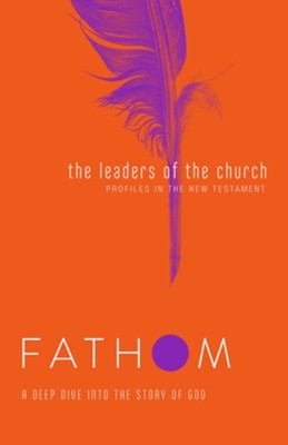 Fathom Bible Studies: The Leaders of the Church, Student Journal   -     By: Lyndsey Medford