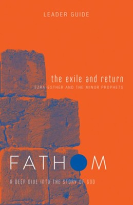 Fathom BIble Studies: A Deep Dive into the Story of God - The Exile and Return, Leader Guide  -     By: Bart Patton
