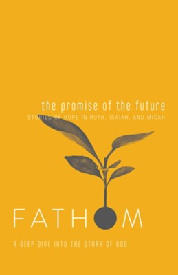 Fathom Bible Studies: The Promise of the Future (Stories of hope in Ruth,  Isaiah, and Michah), Student Journal  -     By: Katie Heierman