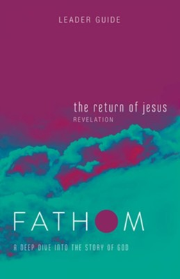 Fathom Bible Studies: The Return of Jesus (Revelation), Leader Guide   -     By: Charlie Baber