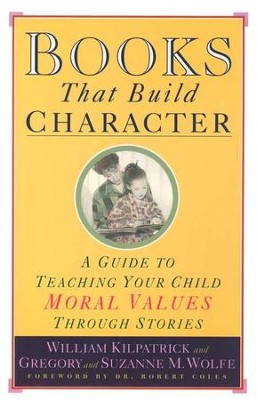 Books That Build Character: A Guide to Teaching Your Child Moral Values Through Stories  -     By: William Kilpatrick