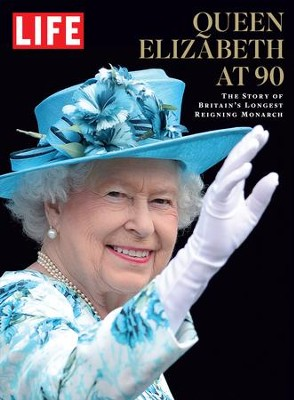 LIFE Queen Elizabeth at 90: The Story of Britain's Longest Reigning Monarch - eBook  -
