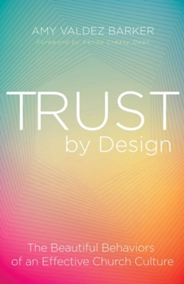 Trust by Design: The Beautiful Behaviors of an Effective Church Culture  -     By: Amy Valdez Barker