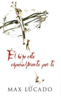 El Hizo Esto Especialmente por Ti, 25 Tratados  (He Did this Just for You, 25 Tracts)  -     By: Max Lucado