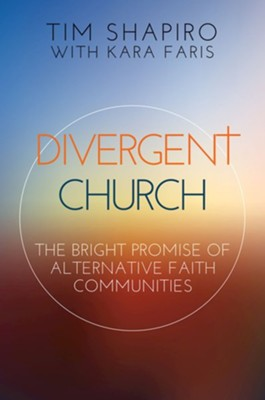 Divergent Church: The Bright Promise of Alternative Faith Communities  -     By: Tim Shapiro
