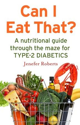Can I Eat That?: A nutritional guide through the dietary maze for type 2 diabetics / Digital original - eBook  -     By: Jenefer Roberts