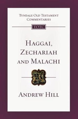 Haggai, Zechariah, Malachi: Tyndale Old Testament Commentary [TOTC]   -     By: Andrew Hill