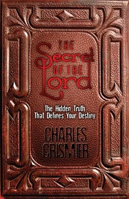 The Secret of the Lord: The Hidden Truth That Defines Your Destiny  -     By: Charles Crismier