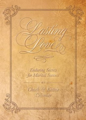 Lasting Love: Enduring Secrets for Marital Success  -     By: Chuck Crismier, Kathie Crismier