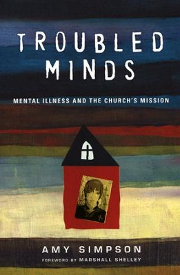 Troubled Minds: Mental Illness and the Church's Mission  -     By: Amy Simpson