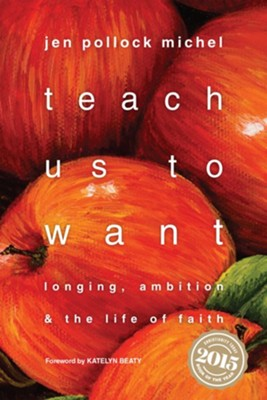 Teach Us to Want: Longing, Ambition and the Life of  Faith  -     By: Jen Pollock Michel
