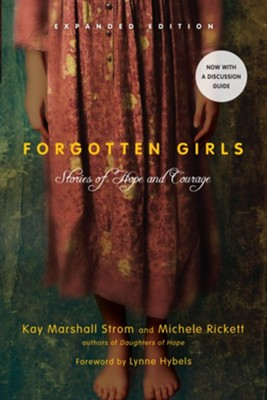 Forgotten Girls Expanded Edition: Stories of Hope  and Courage  -     By: Kay Marshall Strom, Michele Rickett