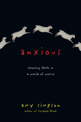 Anxious: Choosing Faith in a World of Worry   -     By: Amy Simpson