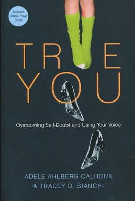 True You: Overcoming Self-Doubt and Using Your Voice  -     By: Adele Ahlberg Calhoun, Tracey D. Bianchi