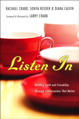 Listen In: Building Faith and Friendship Through Conversations That Matter  -     By: Rachael Crabb, Sonya Reeder, Diana Calvin