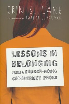 Lessons in Belonging from a Church-Going Commitment-Phobe  -     By: Erin S. Lane