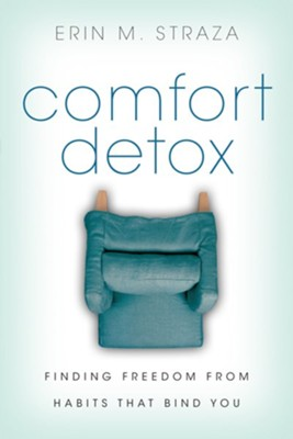 Comfort Detox: Finding Freedom From Habits That Bind You  -     By: Erin M. Straza