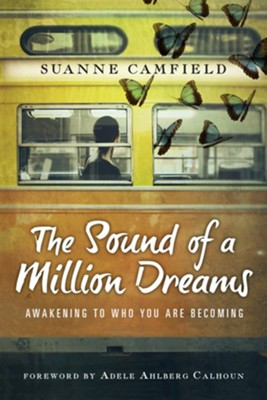The Sound of a Million Dreams: Awakening to Who You Are Becoming  -     By: Suanne Camfield, Adele Ahlberg Calhoun