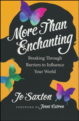 More Than Enchanting: Breaking Through Barriers to Influence Your World, Expanded Edition  -     By: Jo Saxton, Jenni Catron