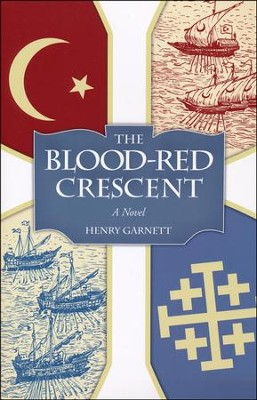 The Blood-Red Crescent: A Novel of the Battle of Lepanto  -     By: Henry Garnett