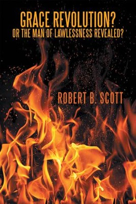 Grace Revolution? or the Man of Lawlessness Revealed? - eBook  -     By: Robert B. Scott