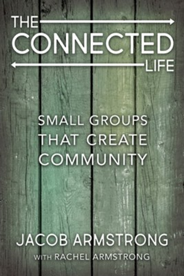 The Connected Life: Small Groups That Create Community  -     By: Jacob Armstrong